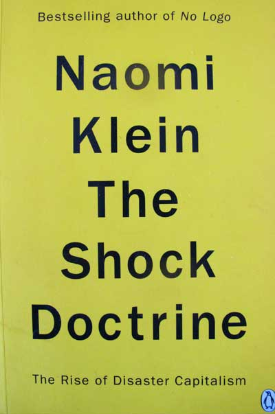 Shock Doctrine, The Rise of Disaster Capitalism, by Naomi Klien.